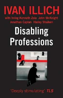 Disabling Professions By Illich, Ivan