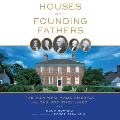 Houses of the Founding Fathers By Straus, Roger, III (PHT)/ Howard, Hugh