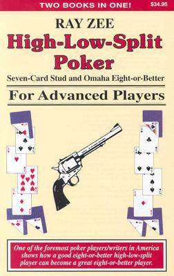 High Low Split Poker, Seven-Card Stud and Omaha Eight-Or-Better for Advanced Players By Zee, Ray